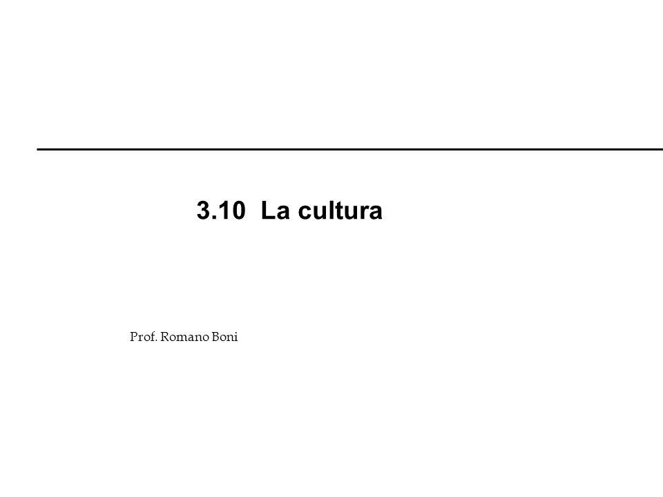 3.10 La cultura Prof. Romano Boni R. Boni