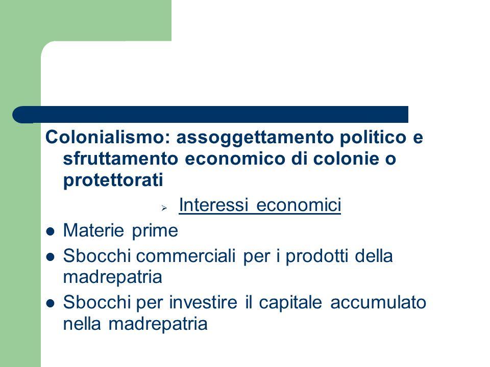 Colonialismo: assoggettamento politico e sfruttamento economico di colonie o protettorati