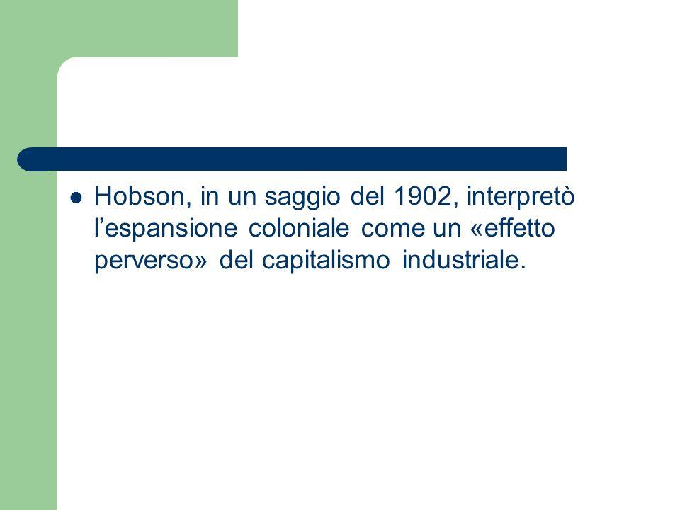 Hobson, in un saggio del 1902, interpretò l'espansione coloniale come un «effetto perverso» del capitalismo industriale.