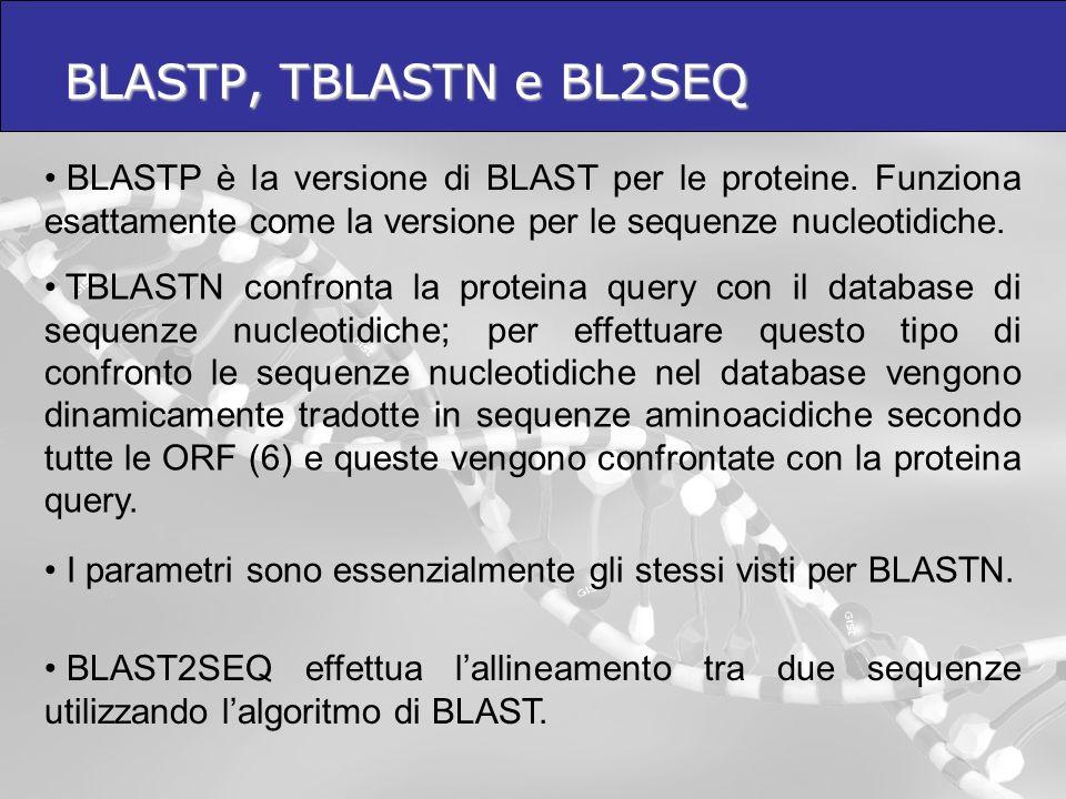 BLASTP, TBLASTN e BL2SEQ BLASTP è la versione di BLAST per le proteine. Funziona esattamente come la versione per le sequenze nucleotidiche.