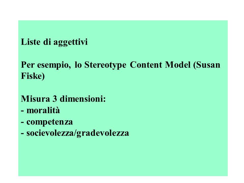 Liste di aggettivi Per esempio, lo Stereotype Content Model (Susan Fiske) Misura 3 dimensioni: - moralità.