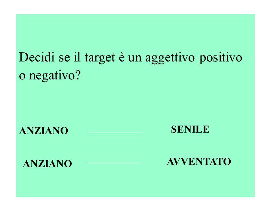 Decidi se il target è un aggettivo positivo o negativo ANZIANO