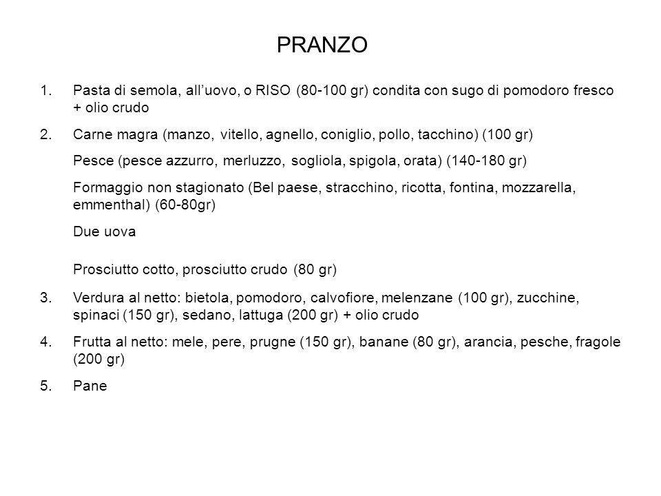 PRANZO Pasta di semola, all'uovo, o RISO (80-100 gr) condita con sugo di pomodoro fresco + olio crudo.