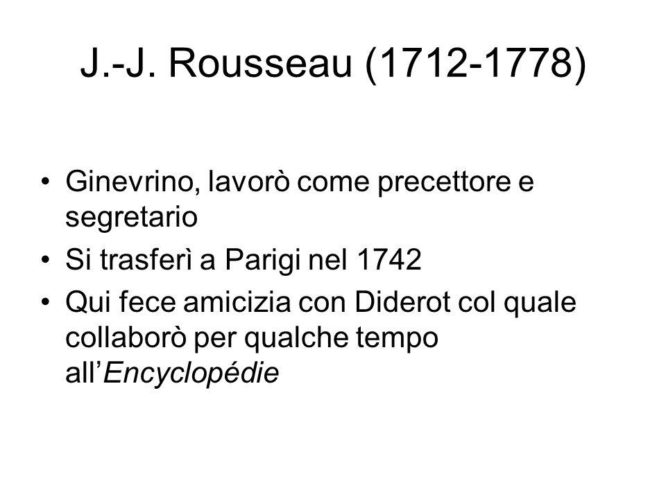 J.-J. Rousseau (1712-1778) Ginevrino, lavorò come precettore e segretario. Si trasferì a Parigi nel 1742.