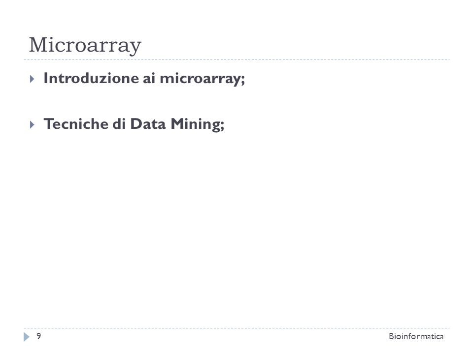 Microarray Introduzione ai microarray; Tecniche di Data Mining;