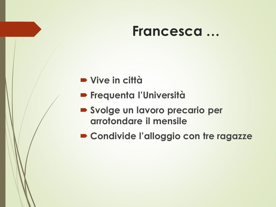 Francesca … Vive in città Frequenta l'Università