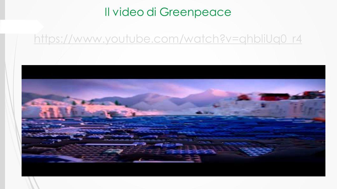 Il video di Greenpeace https://www.youtube.com/watch v=qhbliUq0_r4