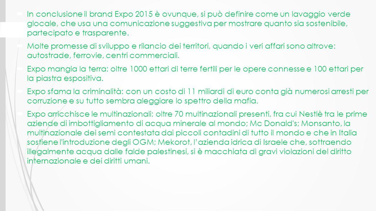 In conclusione il brand Expo 2015 è ovunque, si può definire come un lavaggio verde glocale, che usa una comunicazione suggestiva per mostrare quanto sia sostenibile, partecipato e trasparente.