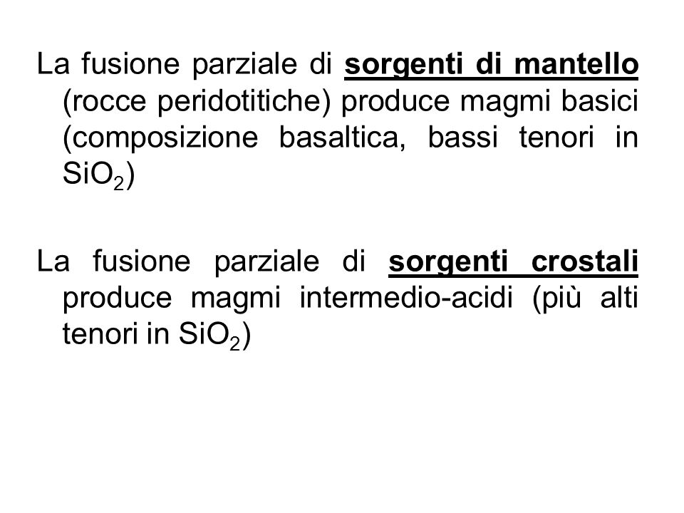 La fusione parziale di sorgenti di mantello (rocce peridotitiche) produce magmi basici (composizione basaltica, bassi tenori in SiO2)
