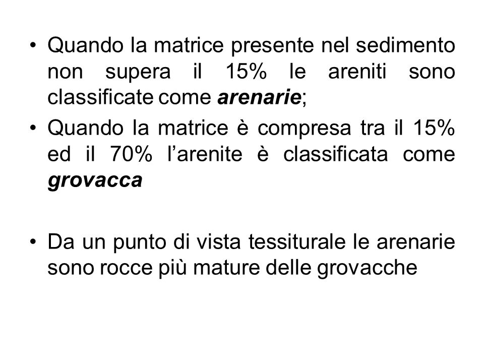 Quando la matrice presente nel sedimento non supera il 15% le areniti sono classificate come arenarie;