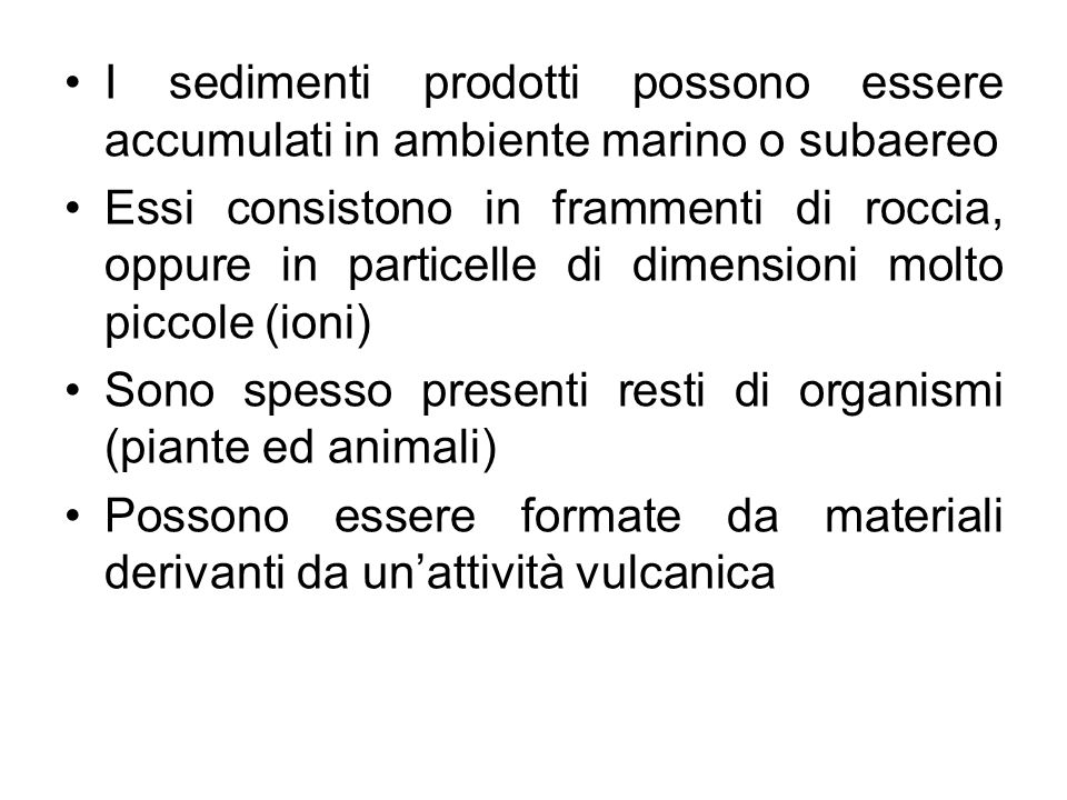 I sedimenti prodotti possono essere accumulati in ambiente marino o subaereo