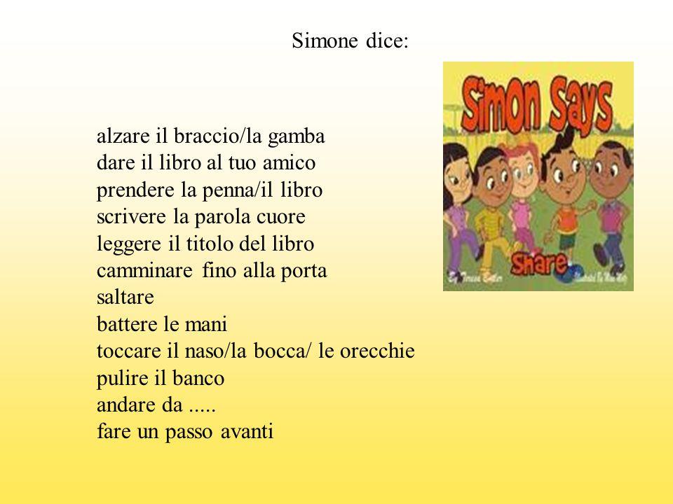 Simone dice: alzare il braccio/la gamba. dare il libro al tuo amico. prendere la penna/il libro. scrivere la parola cuore.