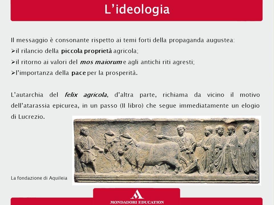 L'ideologia 13/01/13. Il messaggio è consonante rispetto ai temi forti della propaganda augustea: il rilancio della piccola proprietà agricola;