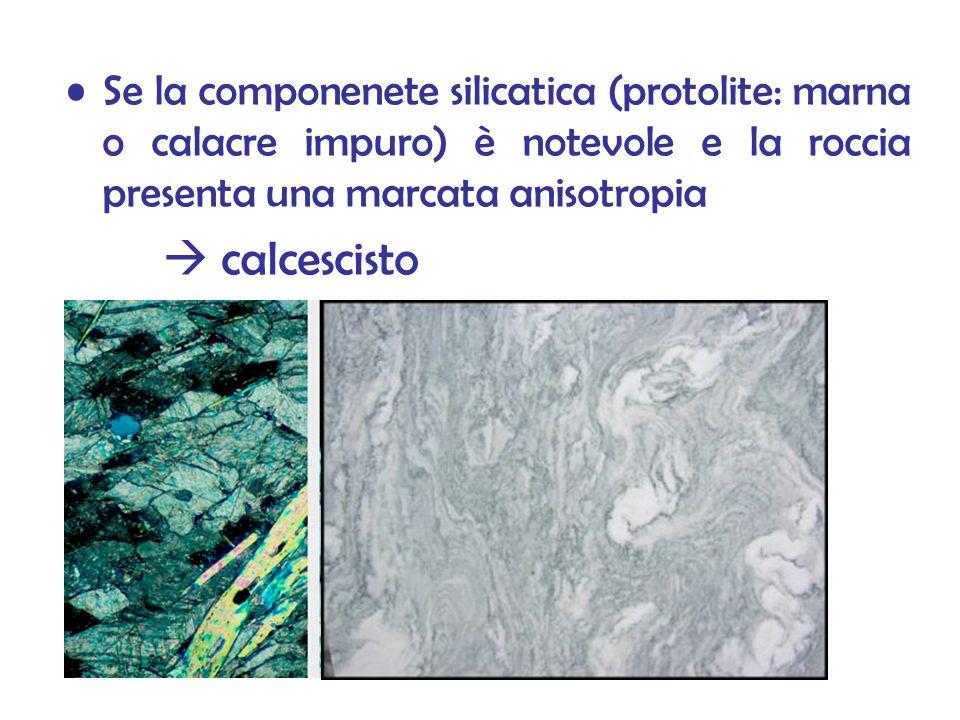 Se la componenete silicatica (protolite: marna o calacre impuro) è notevole e la roccia presenta una marcata anisotropia