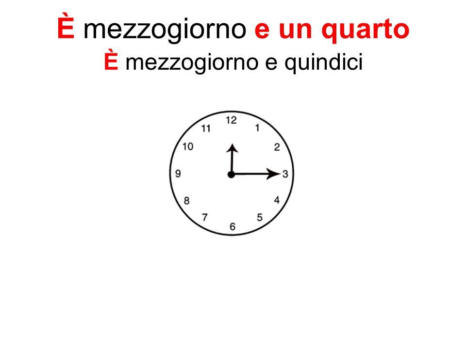 È mezzogiorno e un quarto È mezzogiorno e quindici
