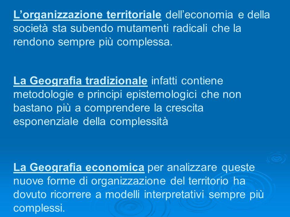 L'organizzazione territoriale dell'economia e della società sta subendo mutamenti radicali che la rendono sempre più complessa.