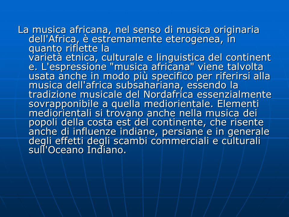 La musica africana, nel senso di musica originaria dell Africa, è estremamente eterogenea, in quanto riflette la varietà etnica, culturale e linguistica del continente.