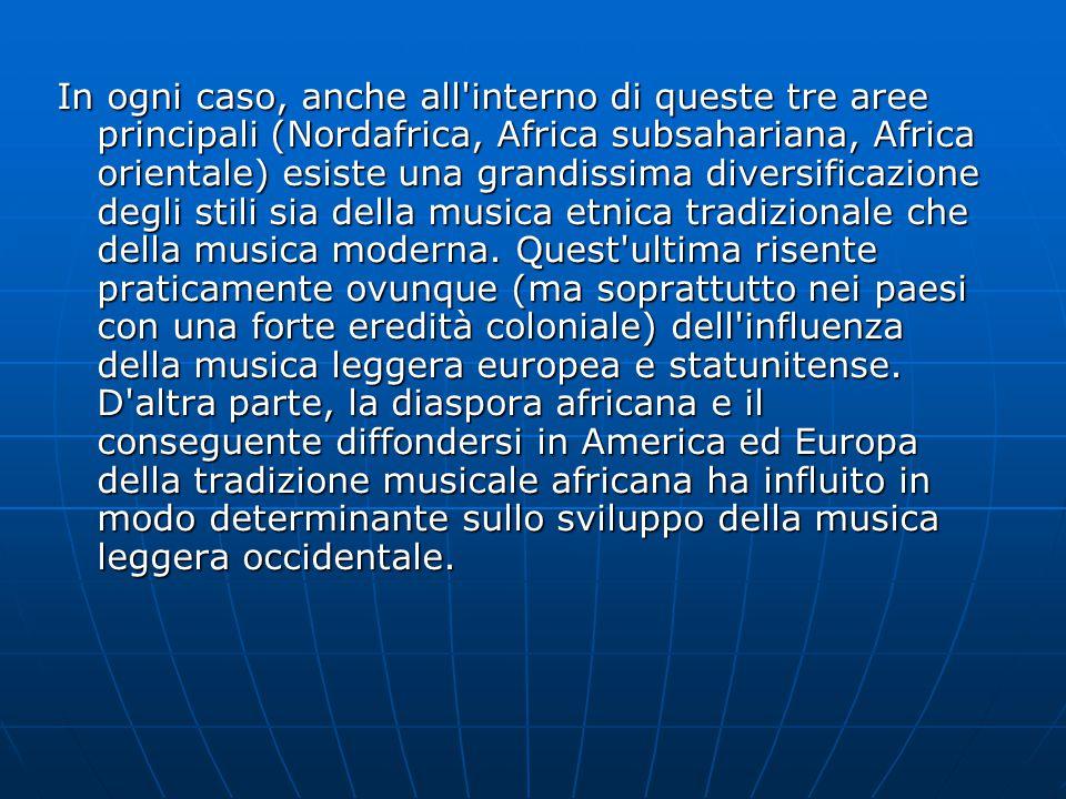 In ogni caso, anche all interno di queste tre aree principali (Nordafrica, Africa subsahariana, Africa orientale) esiste una grandissima diversificazione degli stili sia della musica etnica tradizionale che della musica moderna.