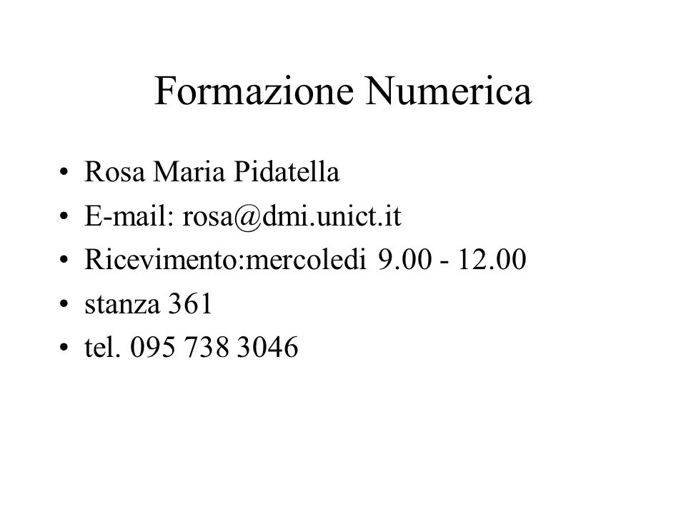 Formazione Numerica Rosa Maria Pidatella E-mail: rosa@dmi.unict.it