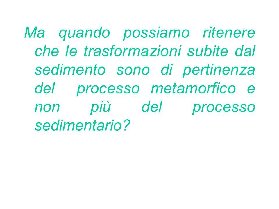 Ma quando possiamo ritenere che le trasformazioni subite dal sedimento sono di pertinenza del processo metamorfico e non più del processo sedimentario
