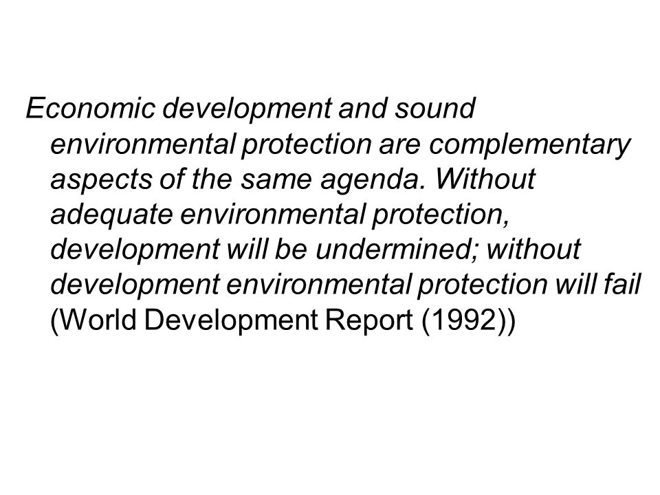 Economic development and sound environmental protection are complementary aspects of the same agenda.