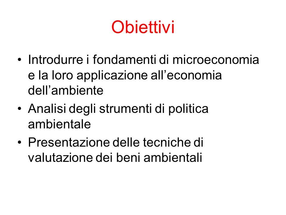 Obiettivi Introdurre i fondamenti di microeconomia e la loro applicazione all'economia dell'ambiente.