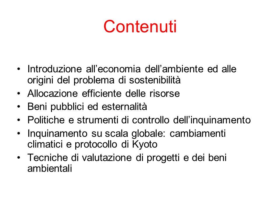 Contenuti Introduzione all'economia dell'ambiente ed alle origini del problema di sostenibilità. Allocazione efficiente delle risorse.