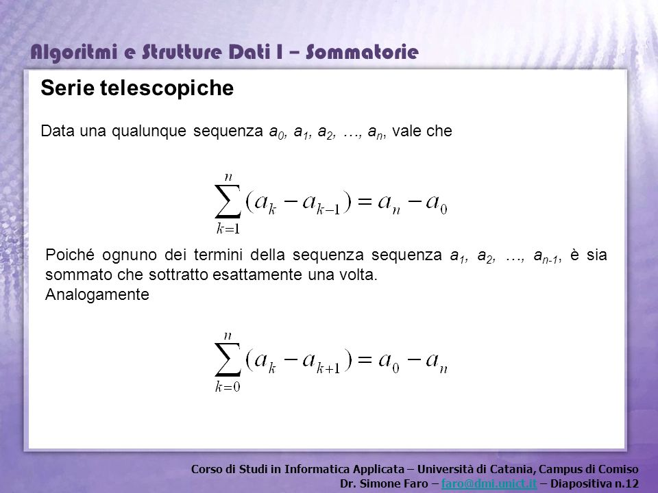 Serie telescopiche Data una qualunque sequenza a0, a1, a2, …, an, vale che.