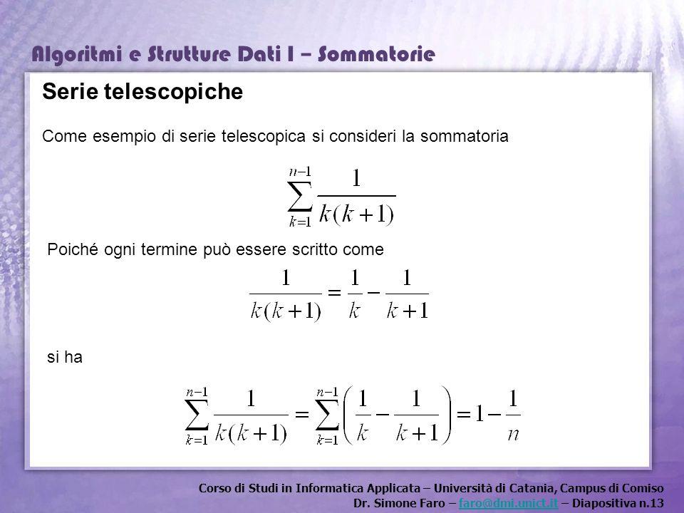 Serie telescopiche Come esempio di serie telescopica si consideri la sommatoria. Poiché ogni termine può essere scritto come.