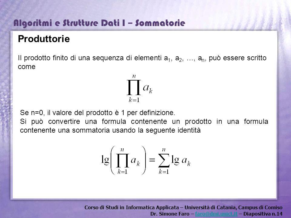 Produttorie Il prodotto finito di una sequenza di elementi a1, a2, …, an, può essere scritto come.