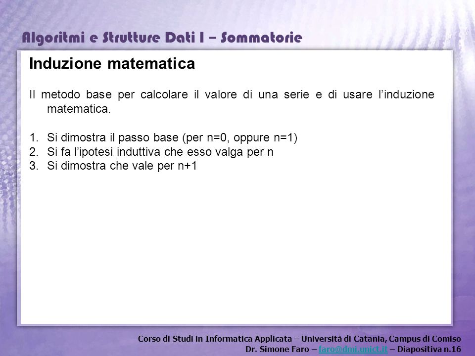 Induzione matematica Il metodo base per calcolare il valore di una serie e di usare l'induzione matematica.