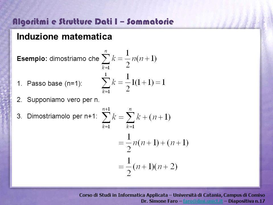 Induzione matematica Esempio: dimostriamo che Passo base (n=1):