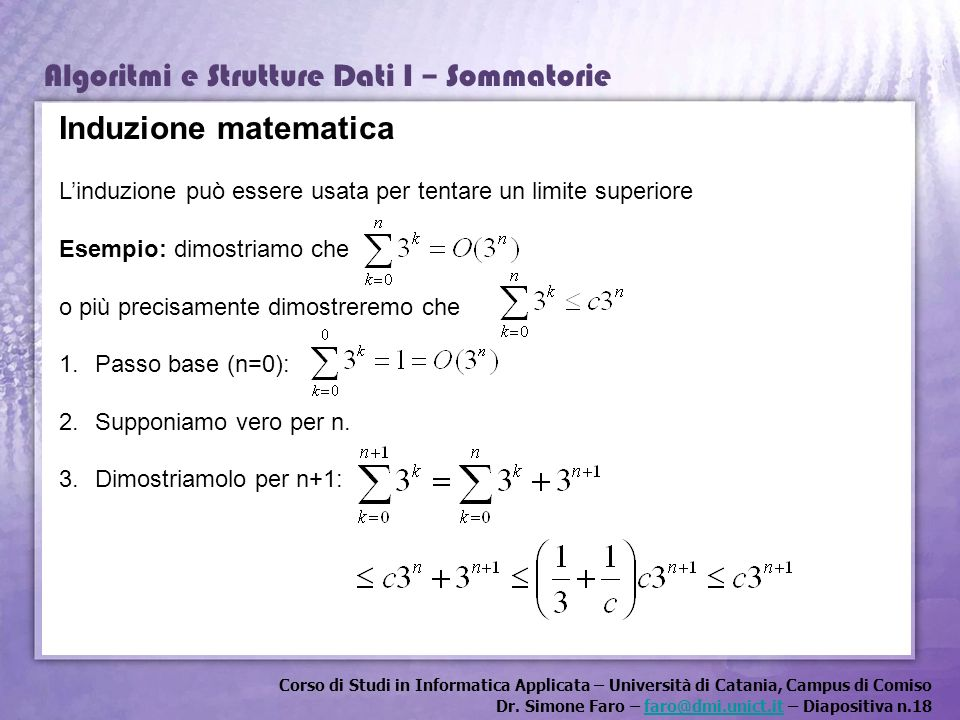 Induzione matematica L'induzione può essere usata per tentare un limite superiore. Esempio: dimostriamo che.