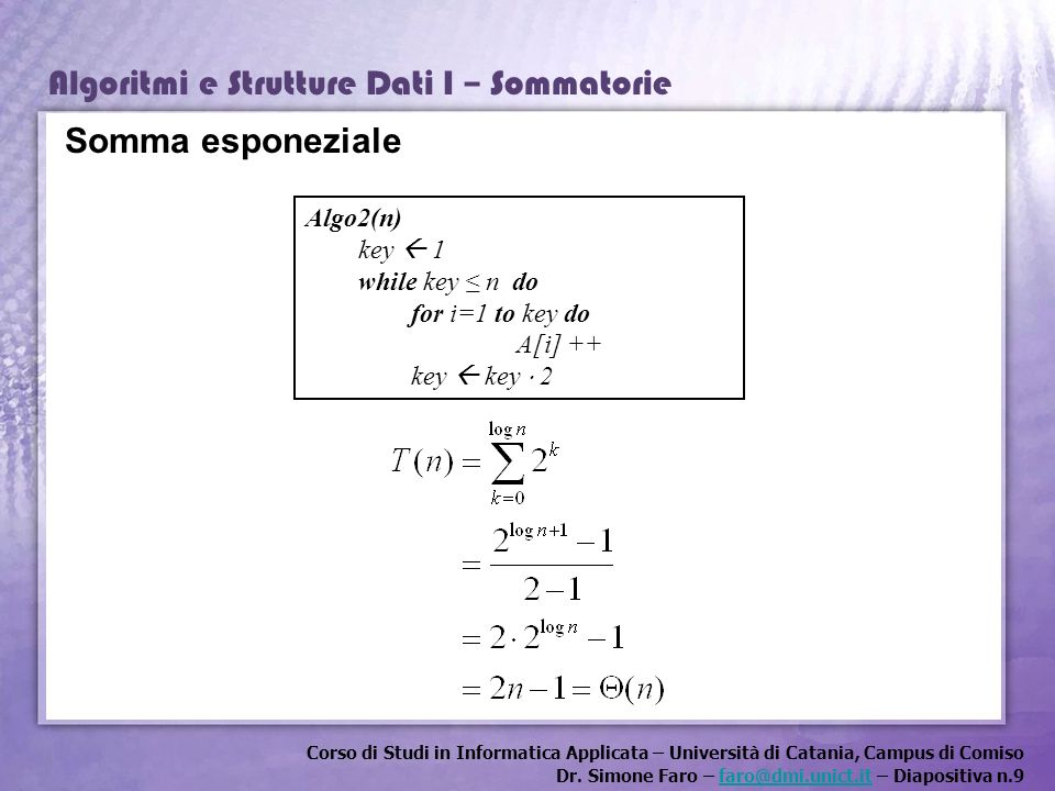 Somma esponeziale Algo2(n) key  1 while key ≤ n do for i=1 to key do