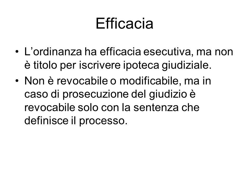 Efficacia L'ordinanza ha efficacia esecutiva, ma non è titolo per iscrivere ipoteca giudiziale.