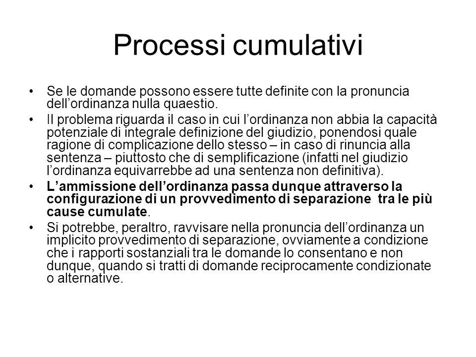 Processi cumulativi Se le domande possono essere tutte definite con la pronuncia dell'ordinanza nulla quaestio.