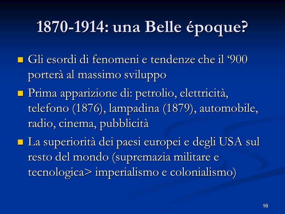 1870-1914: una Belle époque Gli esordi di fenomeni e tendenze che il '900 porterà al massimo sviluppo.