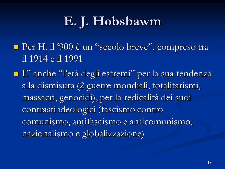 E. J. Hobsbawm Per H. il '900 è un secolo breve , compreso tra il 1914 e il 1991.