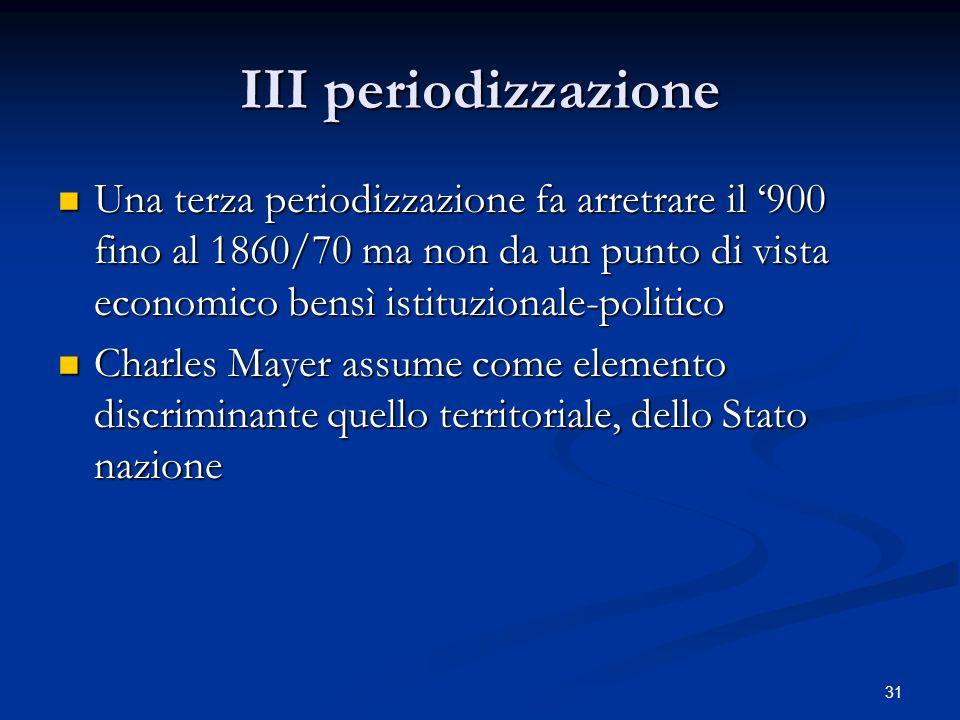 III periodizzazione Una terza periodizzazione fa arretrare il '900 fino al 1860/70 ma non da un punto di vista economico bensì istituzionale-politico.