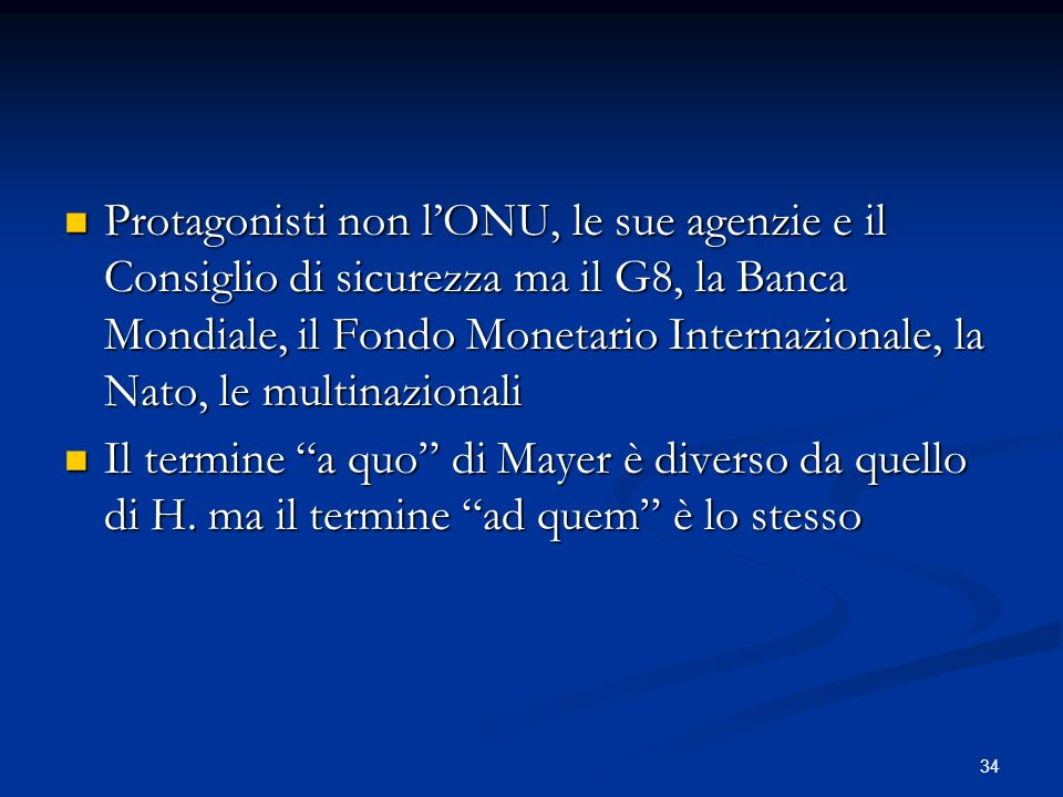 Protagonisti non l'ONU, le sue agenzie e il Consiglio di sicurezza ma il G8, la Banca Mondiale, il Fondo Monetario Internazionale, la Nato, le multinazionali