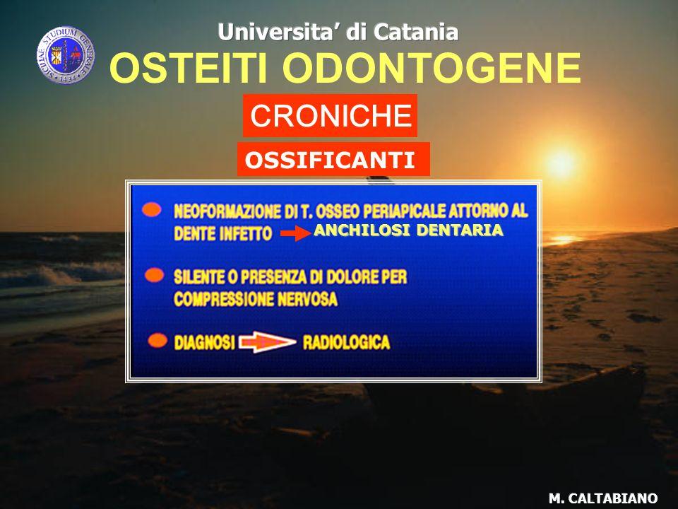 OSTEITI ODONTOGENE CRONICHE Universita' di Catania OSSIFICANTI