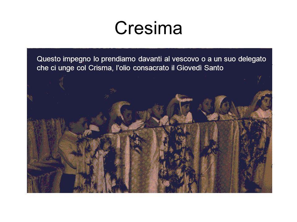 Cresima Questo impegno lo prendiamo davanti al vescovo o a un suo delegato che ci unge col Crisma, l'olio consacrato il Giovedì Santo.