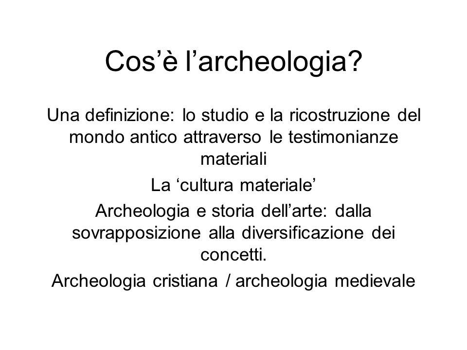 Cos'è l'archeologia Una definizione: lo studio e la ricostruzione del mondo antico attraverso le testimonianze materiali.