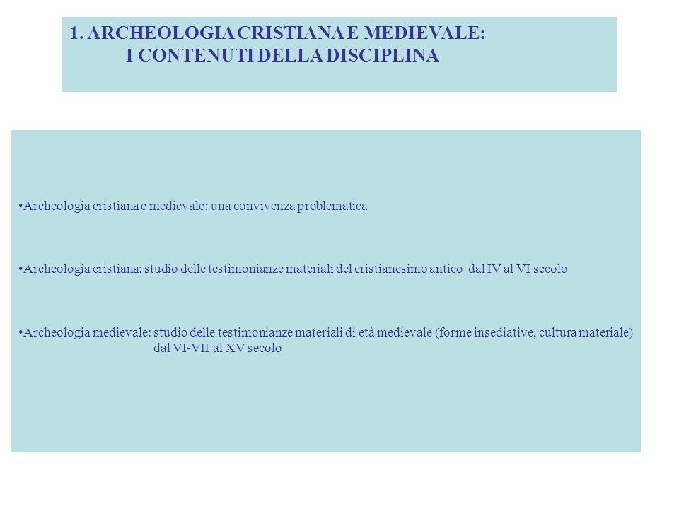 1. ARCHEOLOGIA CRISTIANA E MEDIEVALE: I CONTENUTI DELLA DISCIPLINA