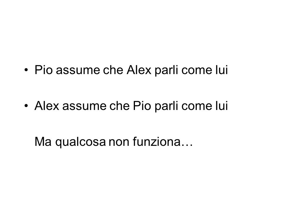 Pio assume che Alex parli come lui
