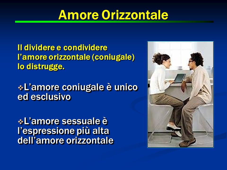 Amore Orizzontale L'amore coniugale è unico ed esclusivo