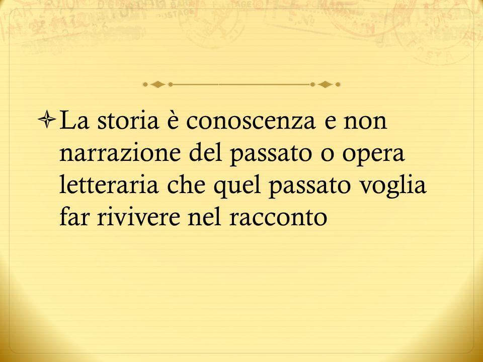 La storia è conoscenza e non narrazione del passato o opera letteraria che quel passato voglia far rivivere nel racconto