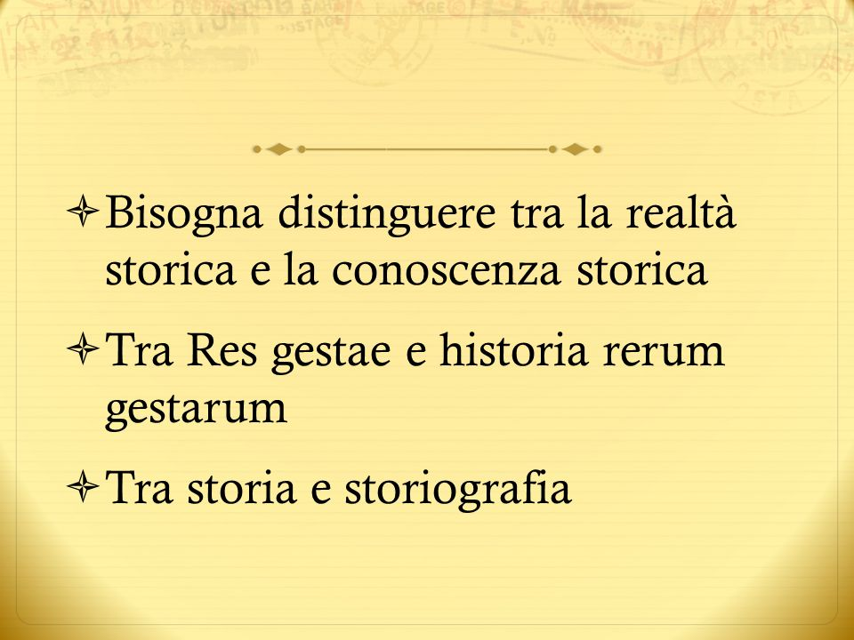 Bisogna distinguere tra la realtà storica e la conoscenza storica