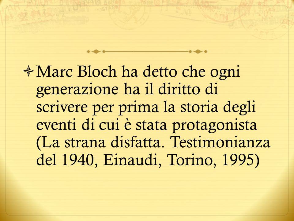 Marc Bloch ha detto che ogni generazione ha il diritto di scrivere per prima la storia degli eventi di cui è stata protagonista (La strana disfatta.