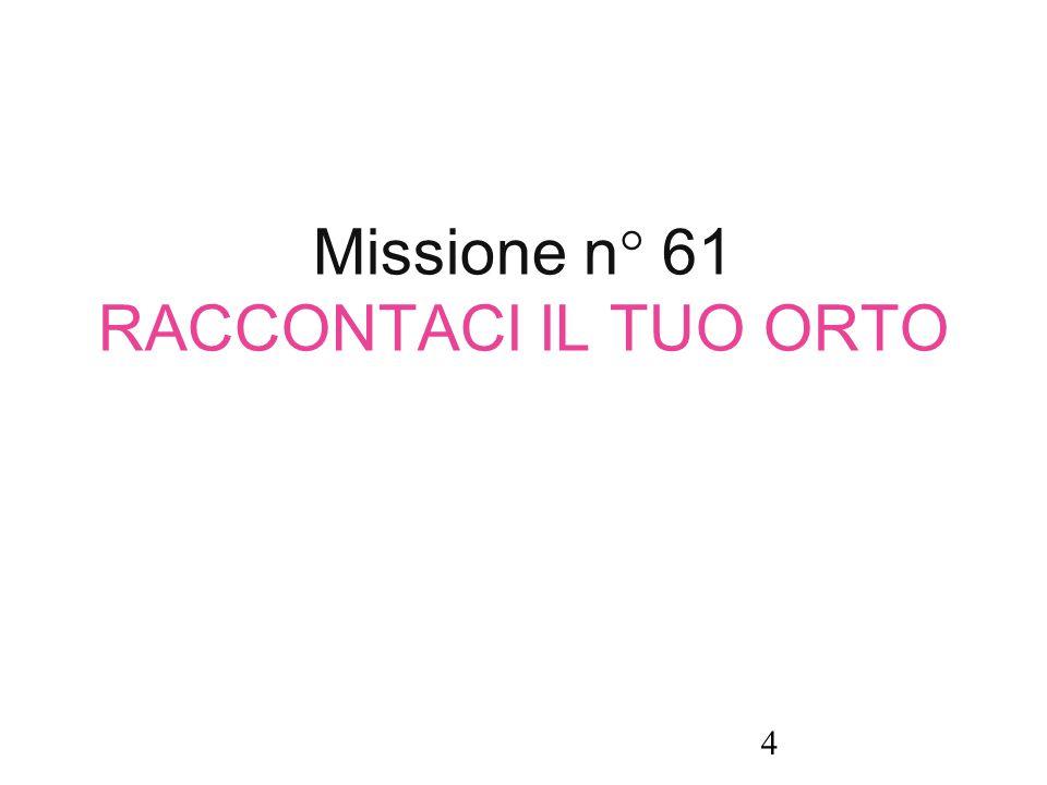 Missione n° 61 RACCONTACI IL TUO ORTO